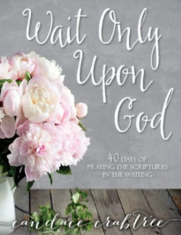 Wait Only Upon God: 40 Day Devotional Guide to Waiting on the Lord