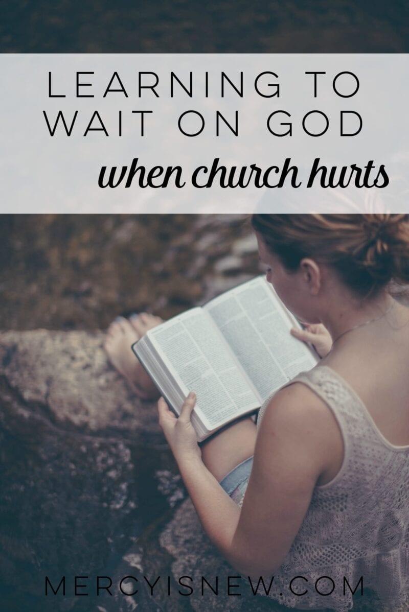 Learning to Wait on God when church hurts  MercyIsNew.com