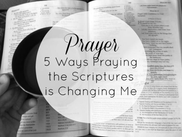 Prayer 5 Ways Praying the Scriptures is Changing Me