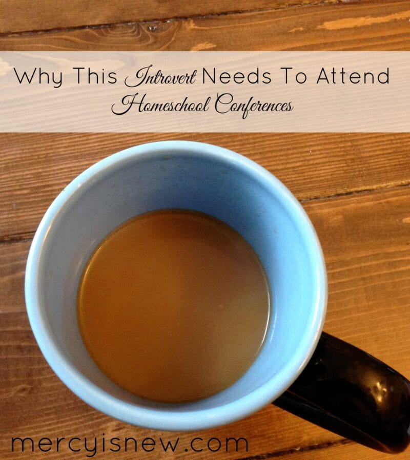 Why This Introvert Needs to Attend Homeschool Conferences @mercyisnew.com