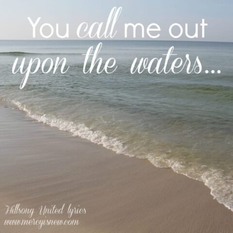 You call me out upon the waters ~ Lessons in faith and trusting HIM more! mercyisnew.com
