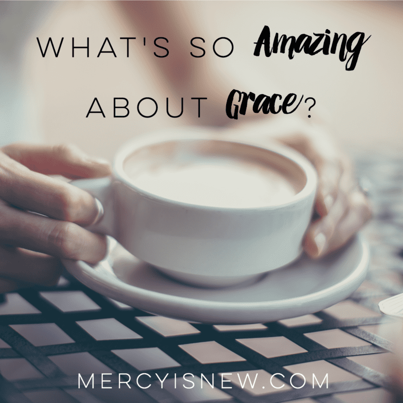 what's so amazing about grace  MercyIsNew.com