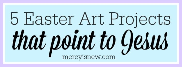 Easter Art Projects That Point To Jesus @mercyisnew.com