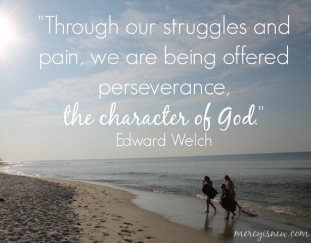 Our struggles give us the character of God