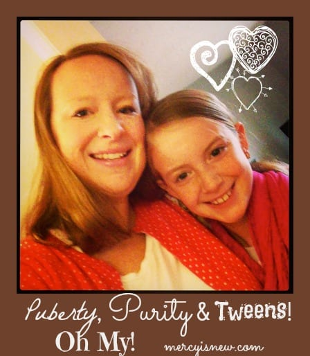 Puberty, Purity & Tweens! Oh my! @mercyisnew.com