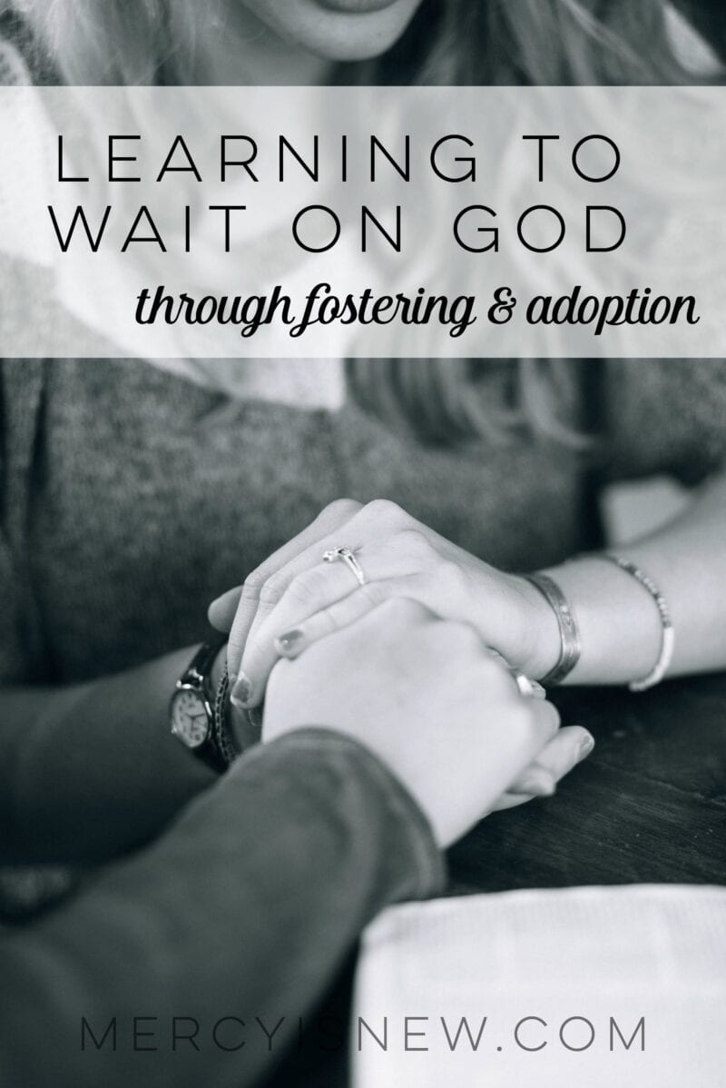 Waiting on God Fostering & Adoption  MercyIsNew.com