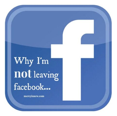 Why I'm  NOT leaving Facebook @mercyisnew.com